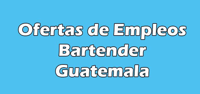 Trabajos de Bartender en Guatemala