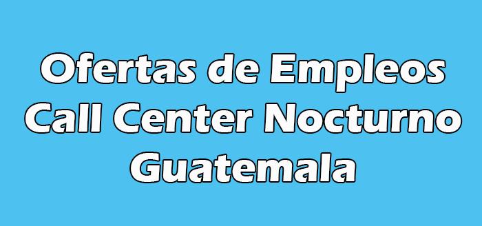 Trabajo de Call Center Nocturno en Guatemala