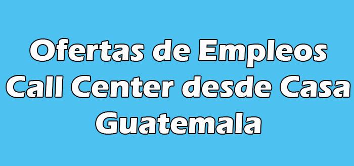Trabajo de Call Center desde Casa en Guatemala