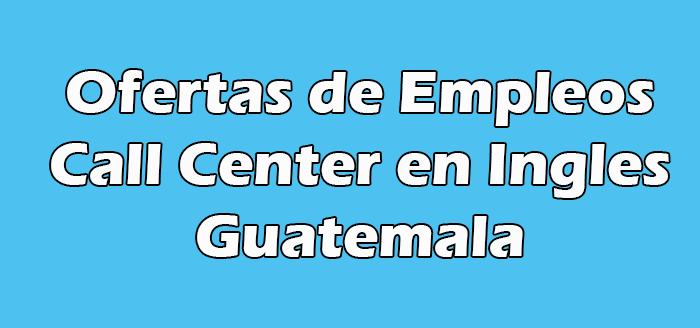 Trabajo de Call Center en Ingles en Guatemala