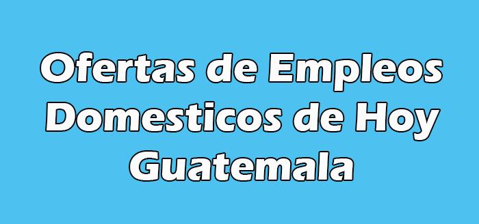 Trabajos Domesticos de Hoy en Guatemala
