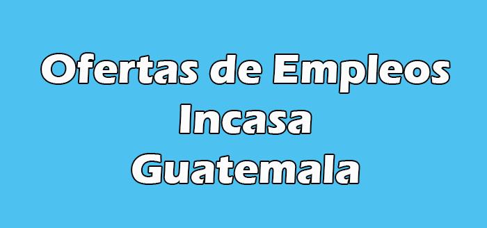 Incasa Guatemala Empleos