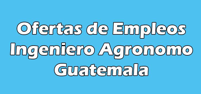 Empleo Para Ingeniero Agronomo  en Guatemala