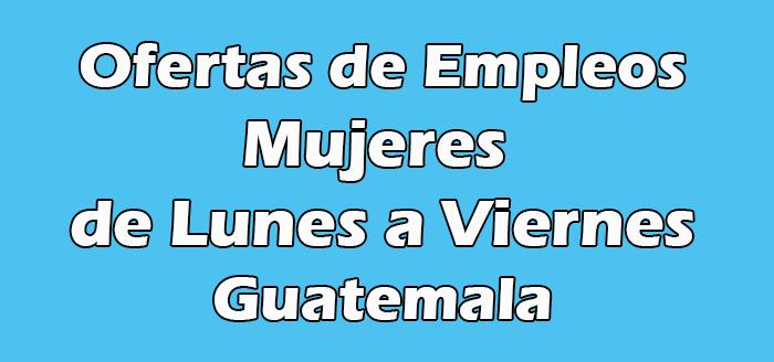 Trabajos para Mujeres de Lunes a Viernes Guatemala