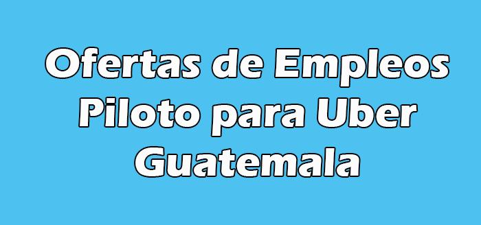 Trabajo de Piloto para Uber en Guatemala