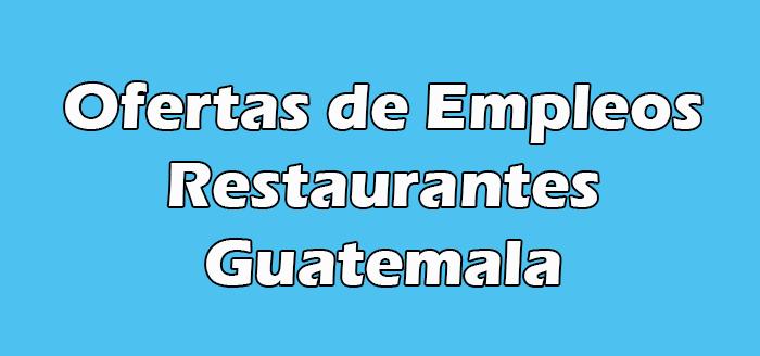 Empleos en Restaurantes en Guatemala