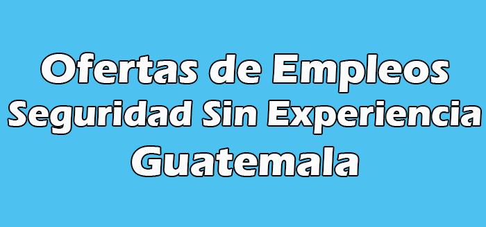 Trabajos de Seguridad Sin Experiencia en Guatemala