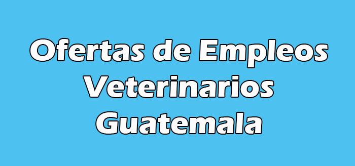 Trabajos para Veterinarios en Guatemala
