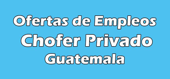 Trabajo de Chofer Privado en Guatemala