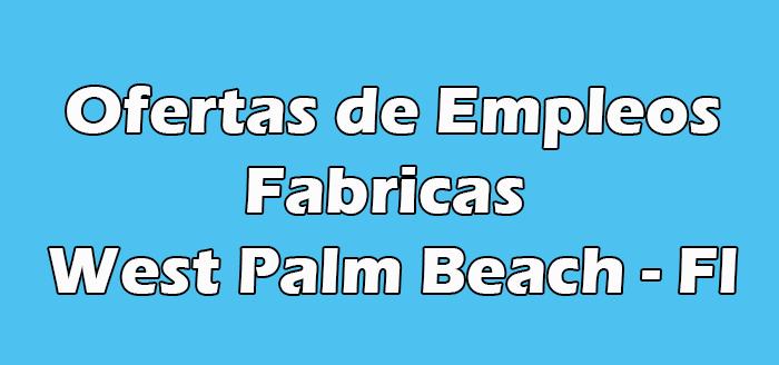 Trabajos en Fabricas en West Palm Beach Fl