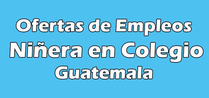 Trabajo de Niñera en Colegio en Guatemala