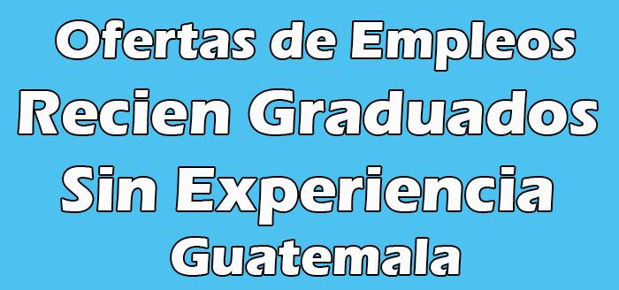 Empleos para Recien Graduados Sin Experiencia en Guatemala