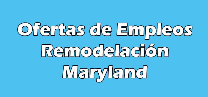 Trabajos de Remodelación en Maryland