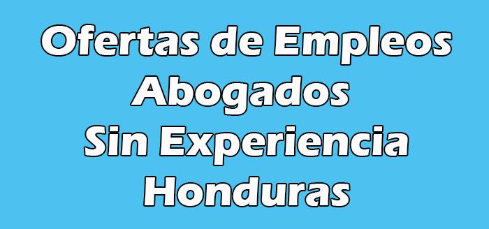 Trabajos para Abogados Sin Experiencia en Tegucigalpa Hn