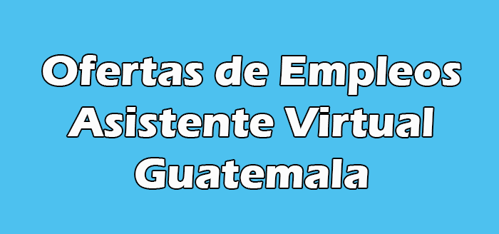 Trabajo de Asistente Virtual en Guatemala