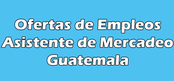 Trabajo de Asistente de Mercadeo en Guatemala
