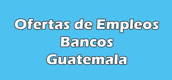 Plazas Vacantes en Bancos de Guatemala