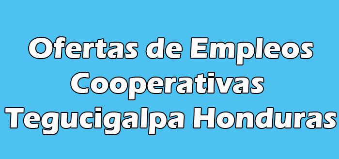 Empleos en Cooperativas Tegucigalpa Hn