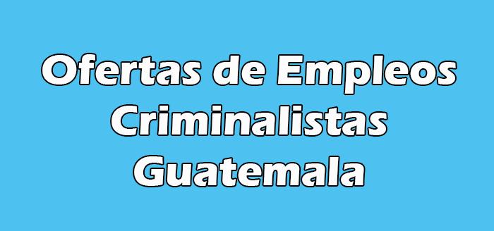 Trabajos para Criminalistas en Guatemala