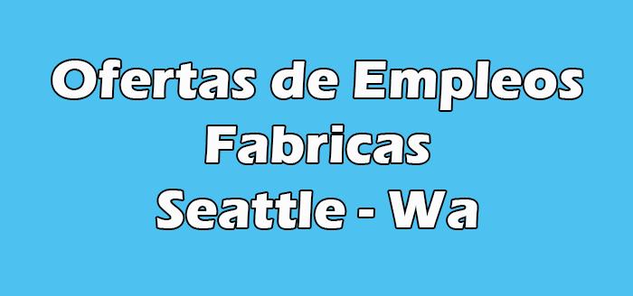 Trabajos en Fabricas en Seattle Wa