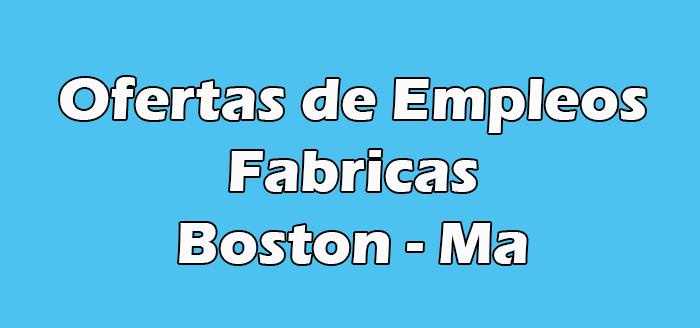 Trabajos en Fabricas en Boston Ma