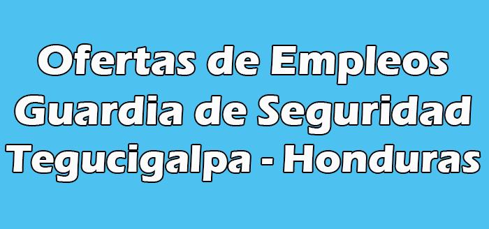 Empleo de Guardia de Seguridad en Tegucigalpa Honduras