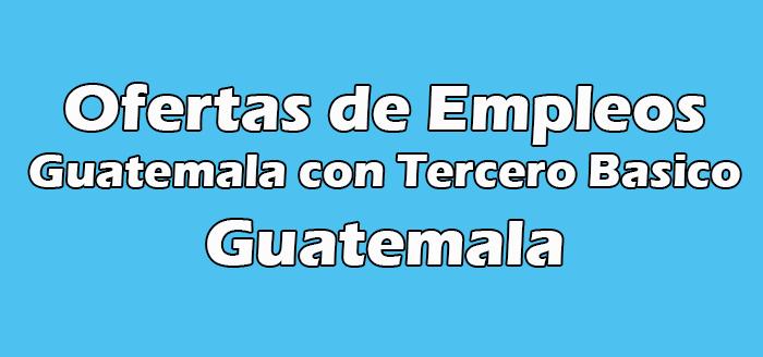 Trabajos en Guatemala con Tercero Basico Sin Experiencia