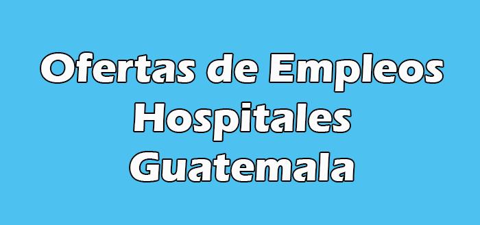 Plazas Vacantes en Hospitales de Guatemala