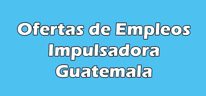 Trabajo de Impulsadora Sin Experiencia en Guatemala