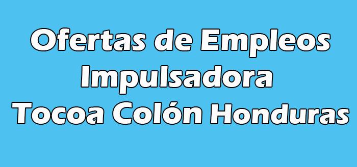 Vacantes de Impulsadora en Tocoa Colón Hn