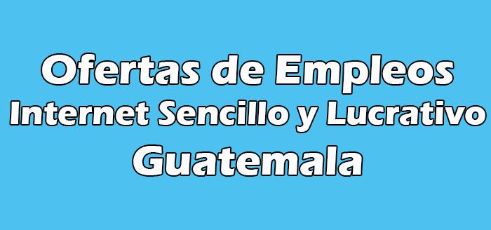 Trabajo por Internet Sencillo y Lucrativo en Guatemala