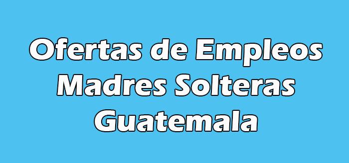 Trabajos para Madres Solteras en Guatemala