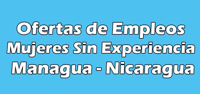 Trabajo en Managua para Mujeres Sin Experiencia