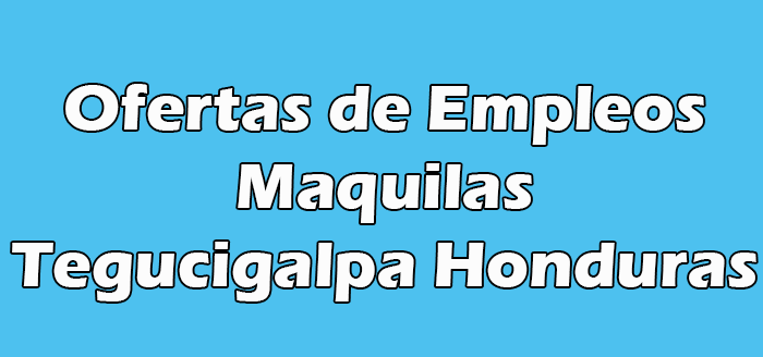 Empleos en Maquilas Tegucigalpa Hn