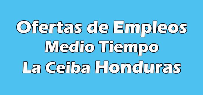 Trabajos de Medio Tiempo en La Ceiba Honduras