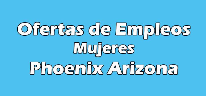 Trabajos para Mujeres en Phoenix Arizona