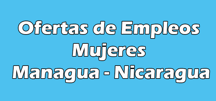 Trabajo en Managua para Mujeres - Nicaragua