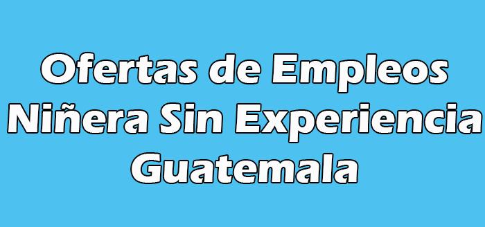 Trabajos de Niñera Sin Experiencia en Guatemala