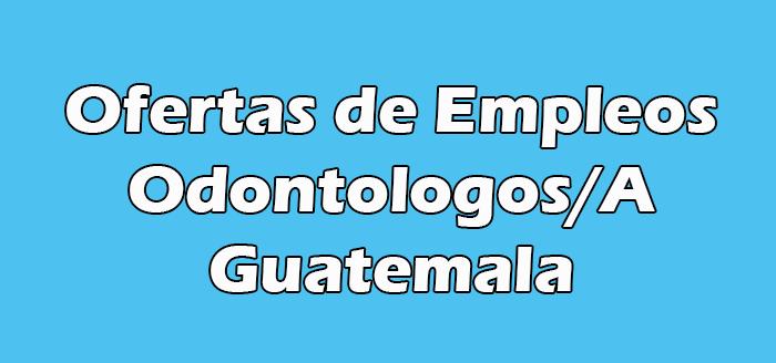 Trabajo para Odontologos/A en Guatemala