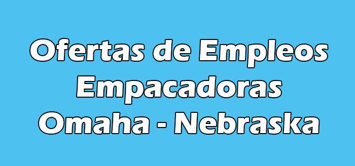 Trabajos en Omaha Nebraska Empacadoras