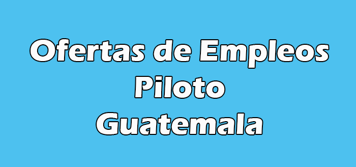 Trabajo de Piloto en Guatemala