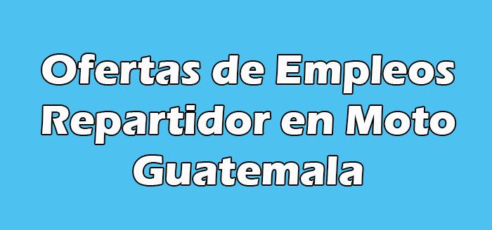 Trabajo de Repartidor en Moto en Guatemala