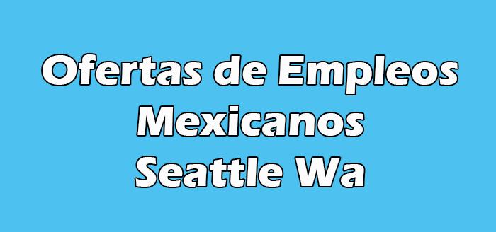 Trabajo en Seattle Wa para Mexicanos