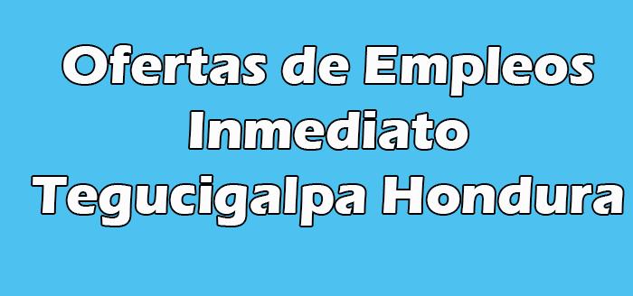 Trabajo Inmediato Tegucigalpa Hondura
