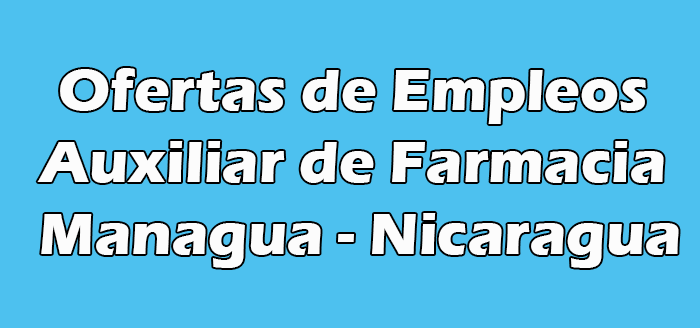 Trabajos de Auxiliar de Farmacia Managua