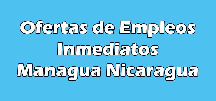 Trabajos Inmediatos en Managua Sin Experiencia