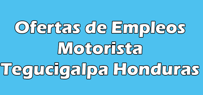 Trabajo de Motorista en Tegucigalpa Hn