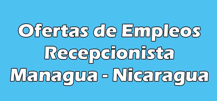 Trabajo de Recepcionista Sin Experiencia en Managua