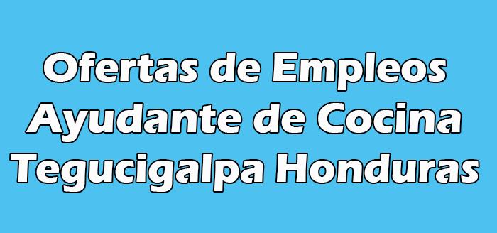 Trabajo de Ayudante de Cocina en Tegucigalpa Hn