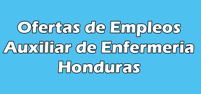 Vacantes para Auxiliar de Enfermeria en Honduras